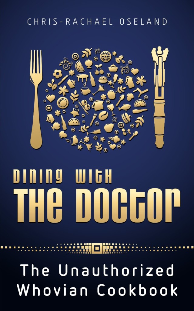 """""""Dining with the Doctor: The Unauthorized Whovian Cookbook"""" by Chris-Rachael Oseland."""