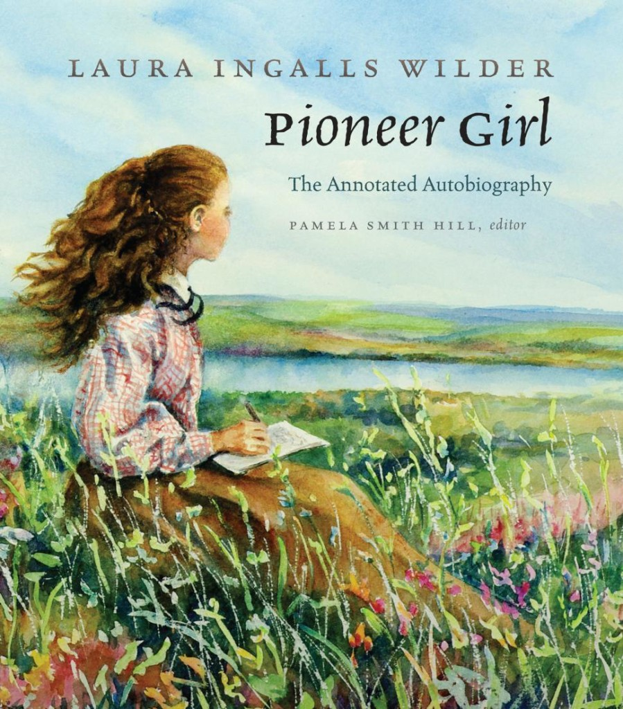 """Pioneer Girl: The Annotated Autobiography"" by Laura Ingalls Wilder."