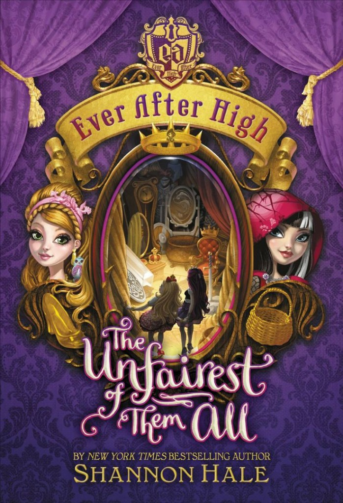 """Ever After High: The Unfairest of Them All"" by Shannon Hale."