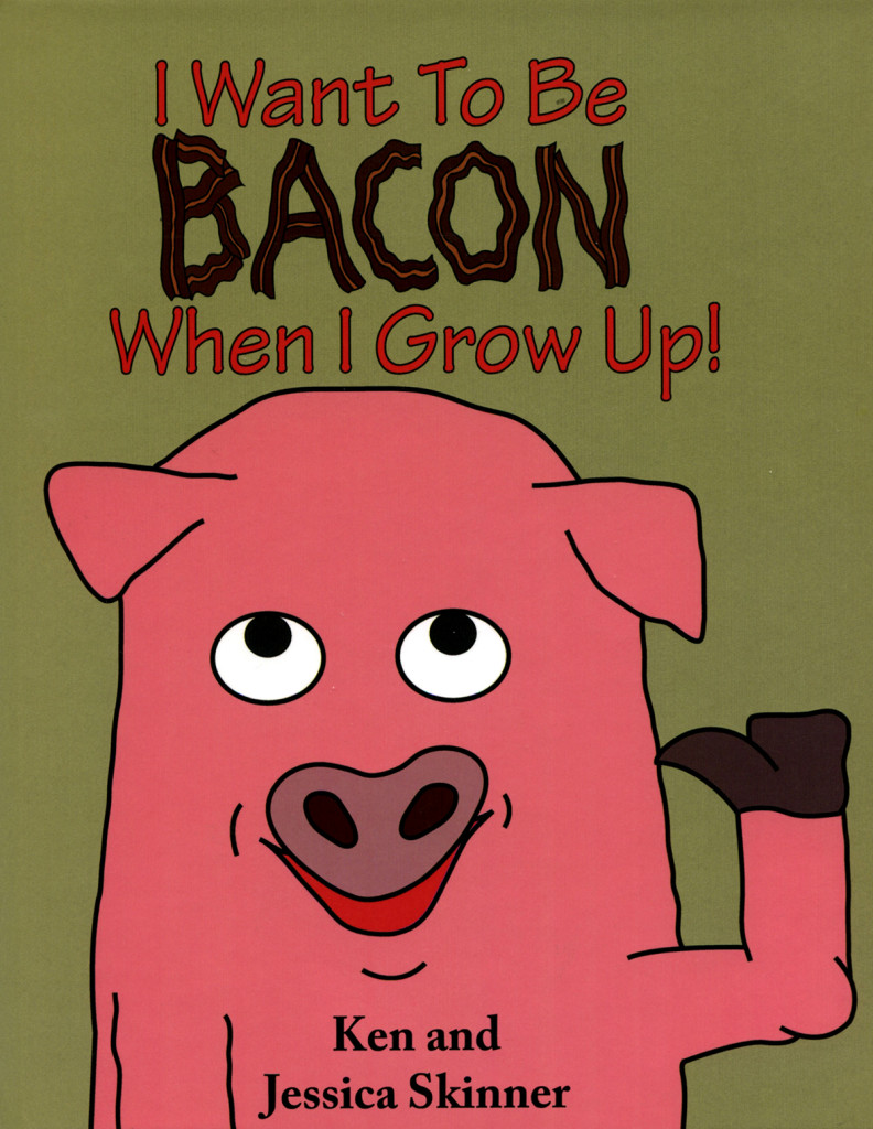 """I Want to Be Bacon When I Grow Up"" by Ken and Jessica Skinner."