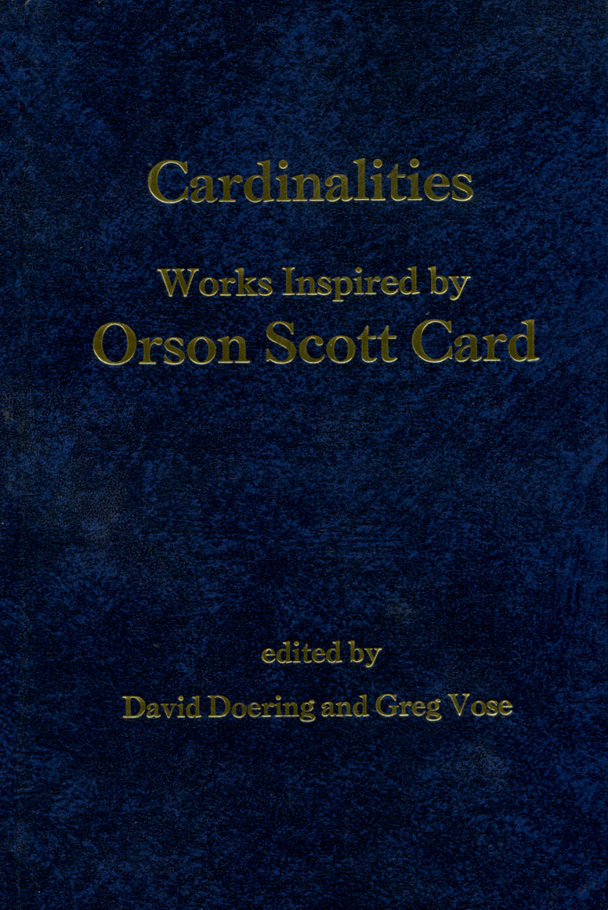 """Cardinalities - Works Inspired by Orson Scott Card"" edited by David Doering and Greg Vose."