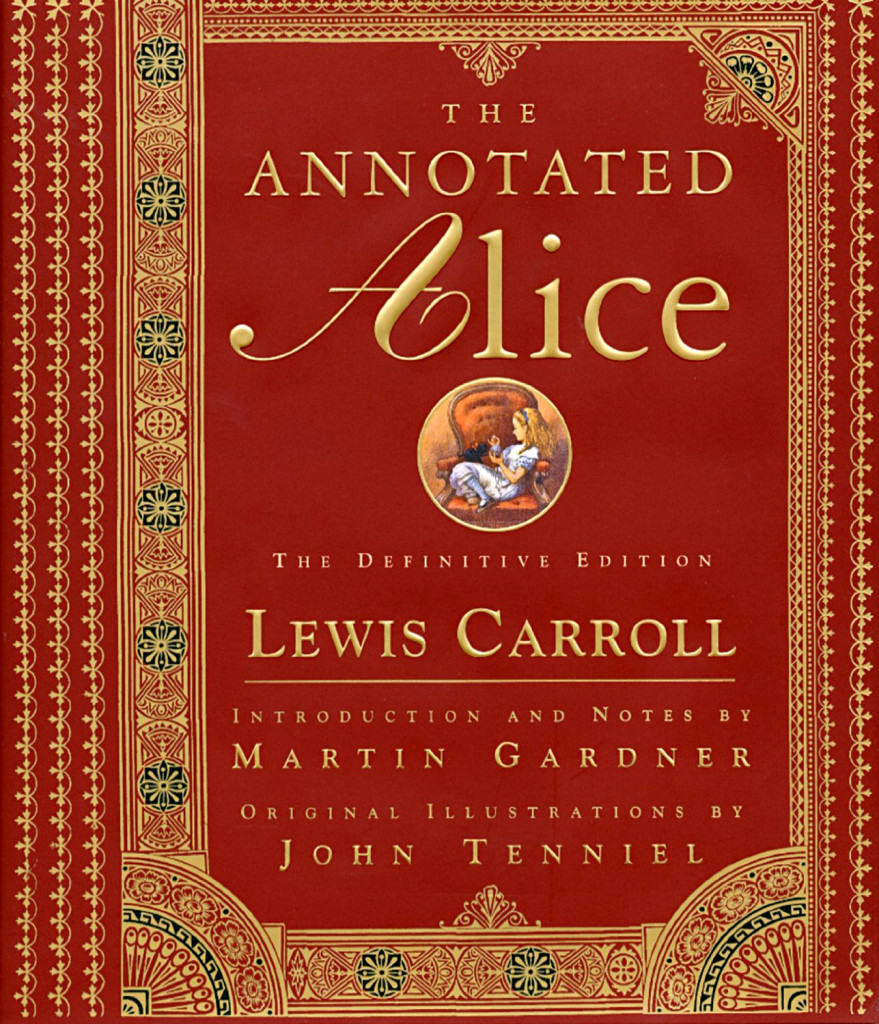 """The Annotated Alice - The Definitive Edition"" by Lewis Carroll and edited by Martin Gardner."