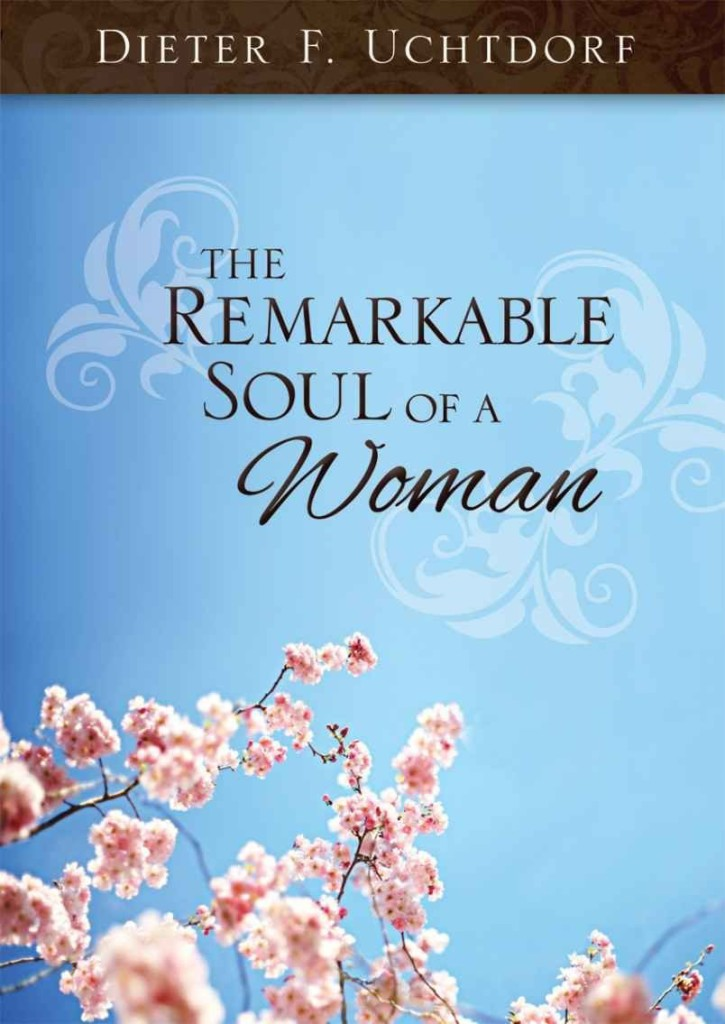 """The Remarkable Soul of a Woman"" by Dieter F. Uchtdorf."