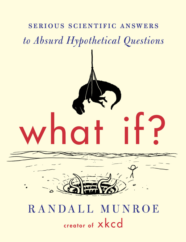 """What if? Serious Answers to Absurd Hypothetical Questions"" by Randall Munroe."