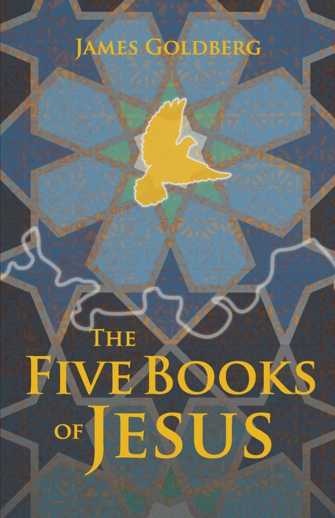 """The FIve Books of Jesus"" by James Goldberg."
