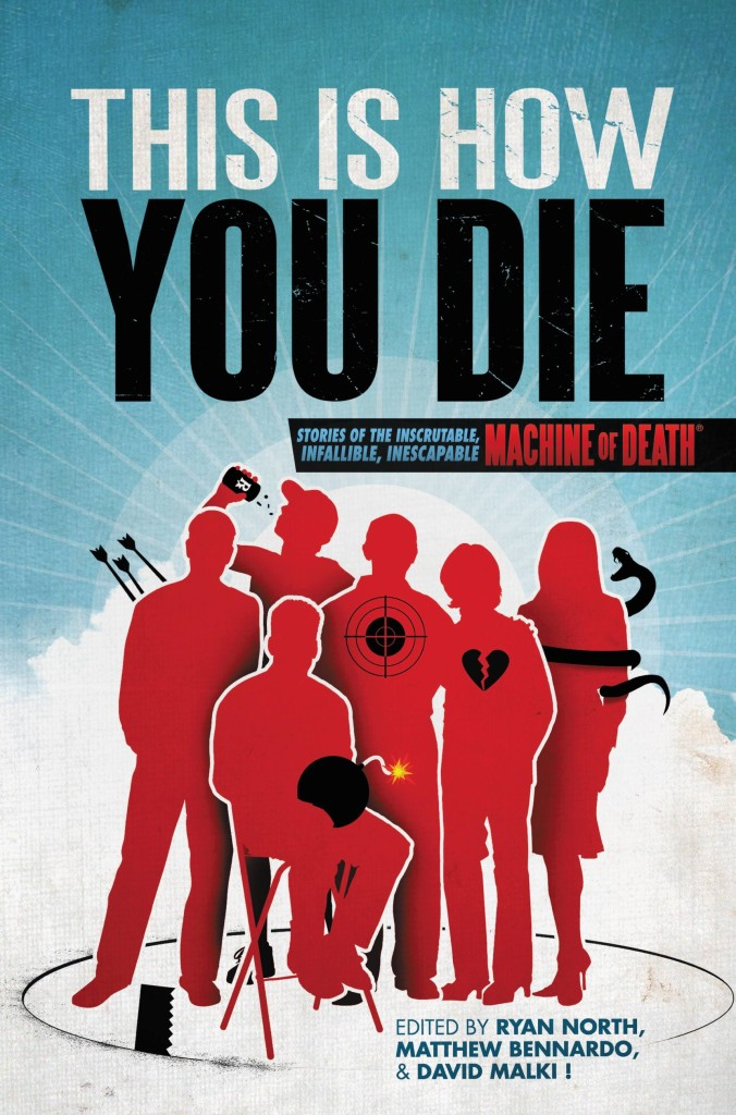 """""""This Is How You Die"""" edited by Ryan North, Matthew Bennardo, and David Malki !"""