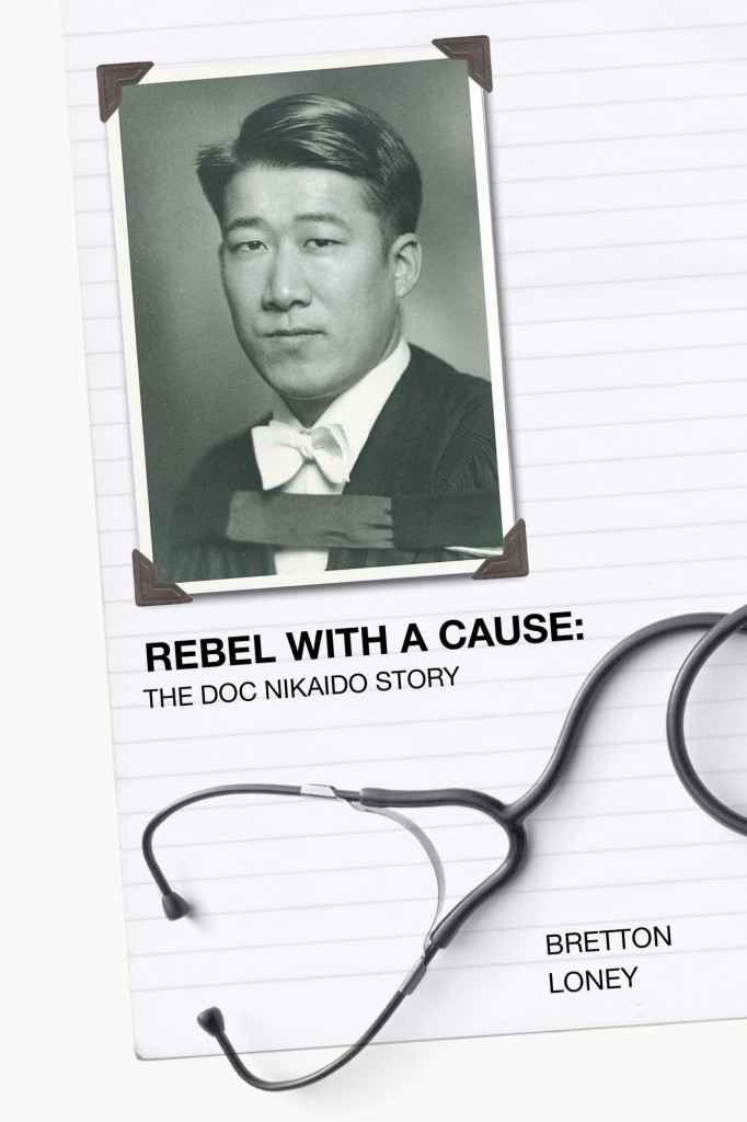 """Rebel with a Cause - The Doc Nikaido Story"" by Bretton Loney."