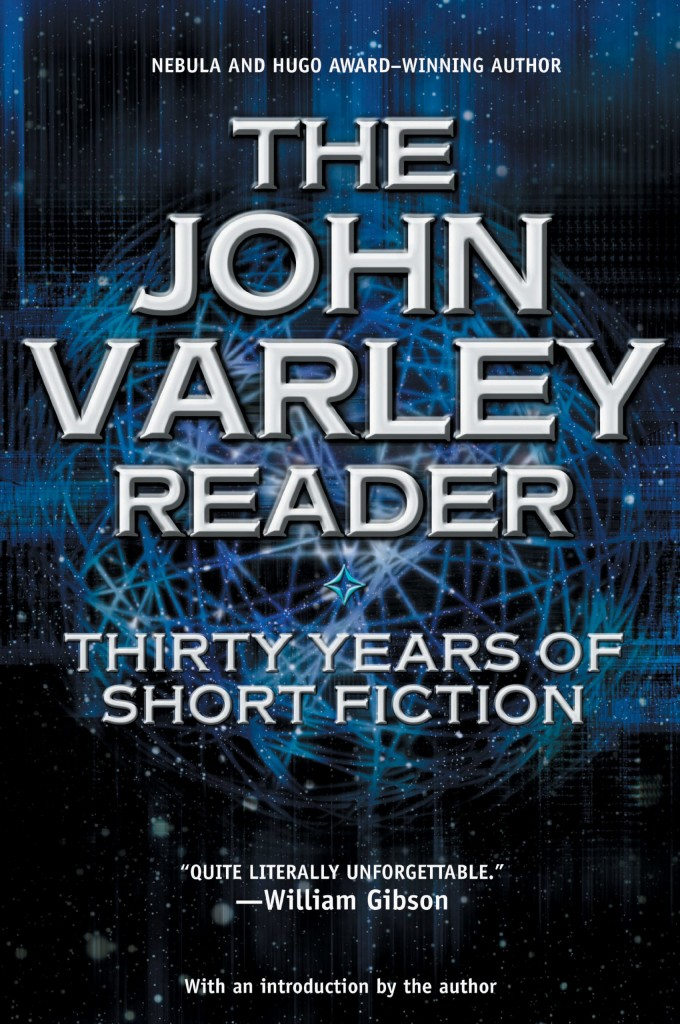 """The John Varley Reader - Thirty Years of Short Fiction"" by John Varley."