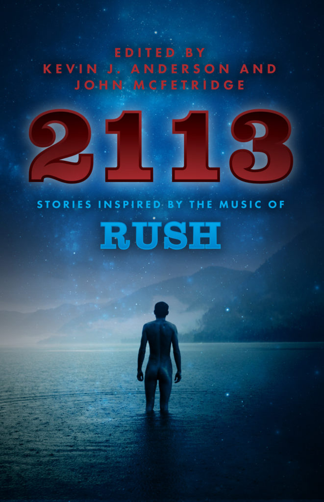 """2113 - Stories Inspired by the Music of Rush"" edited by Kevin J Anderson and John McFetridge."