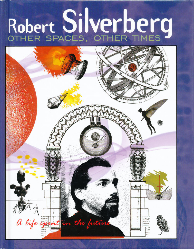"""Other Spaces, Other Times - A Life Spent in the Future"" by Robert Silverberg."