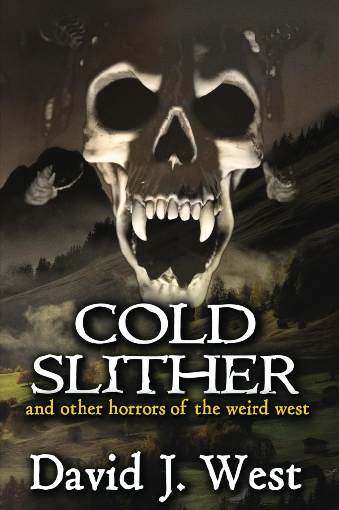 """Cold Slither and Other Horrors of the Weird West"" by David J. West."