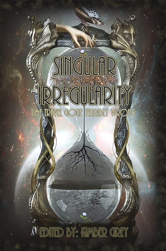 """Singular Irregularity - Time Travel Gone Terribly Wrong"" edited by Kimber Grey."